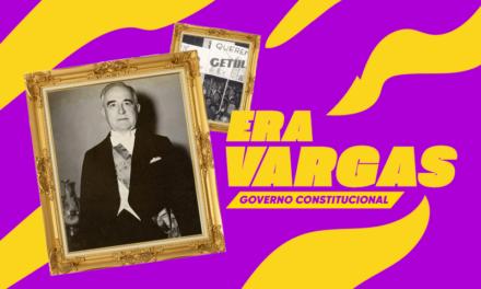 Era Vargas para o Enem, parte 2 – Governo Constitucional