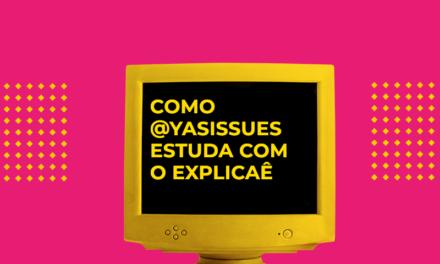 Blogueira do dia: Como a Yasmin usa o Explicaê?