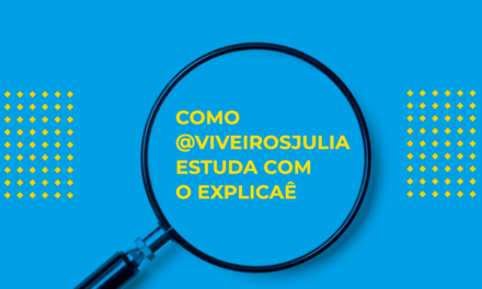 Blogueira do dia: como a Julia usa o Explicaê?