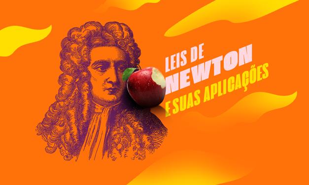 SAIBA TUDO SOBRE AS LEIS DE NEWTON E SUAS APLICAÇÕES