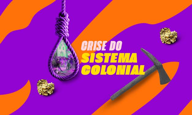 BRASIL COLÔNIA: CRISE DO SISTEMA COLONIAL