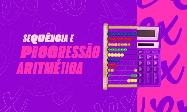 APRENDA SEQUÊNCIAS E PROGRESSÃO ARITMÉTICA DE UMA VEZ