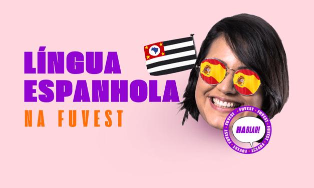 LÍNGUA ESPANHOLA NO VESTIBULAR DA FUVEST