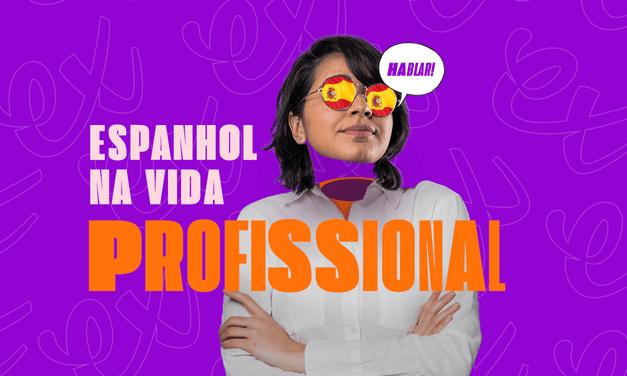A IMPORTÂNCIA DO ESPANHOL NA VIDA PROFISSIONAL