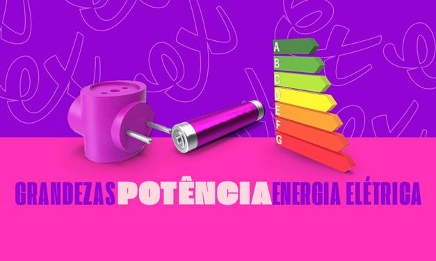 GRANDEZAS, POTÊNCIA E ENERGIA ELÉTRICA