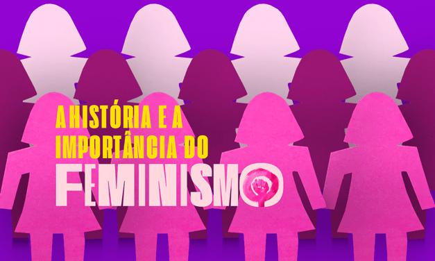 A HISTÓRIA E A IMPORTÂNCIA DO MOVIMENTO FEMINISTA